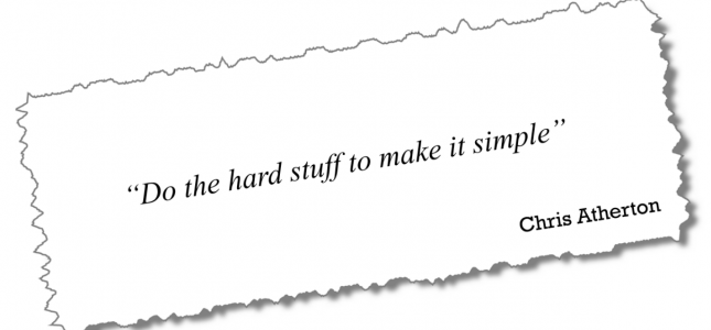 """Do the hard stuff to make it simple"" - Chris Atherton"